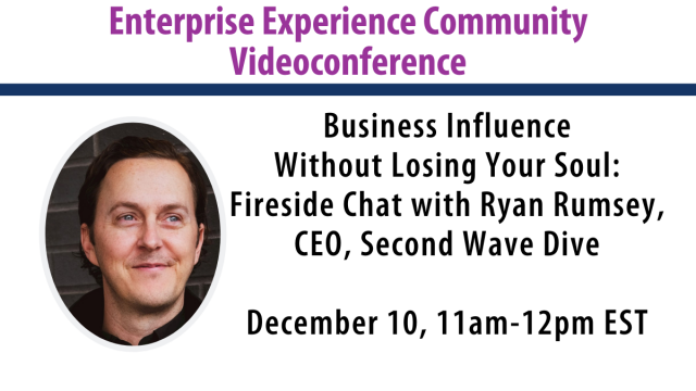 Business Influence Without Losing Your Soul: Fireside Chat with Ryan Rumsey, CEO, Second Wave Dive December 10, 11am-12pm EST